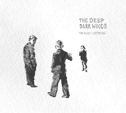 The Place I Left Behind - The Deep Dark Woods