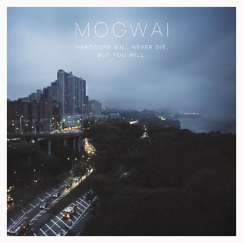 Mogwai - Portada de hardcore will never die, but you will