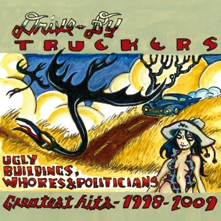 Drive-By Truckers - Ugly Buildings, Whores and Politicians: Greatest Hits 1998-2009