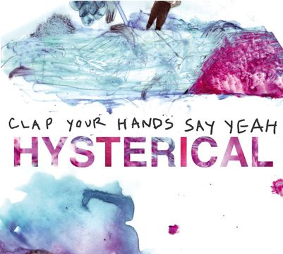 Hysterical - Clap Your Hands Say Yeah