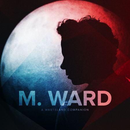 A Wasteland Companion - M. Ward