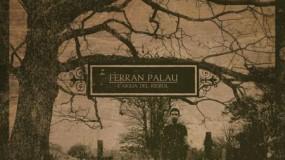 Escucha al completo el nuevo disco de Ferran Palau – L'Aigua del Rierol