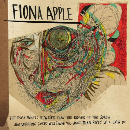 The Idler Wheel is wiser than the Driver of the Screw, and Whipping Cords will serve you more than Ropes will ever do - Fiona Apple
