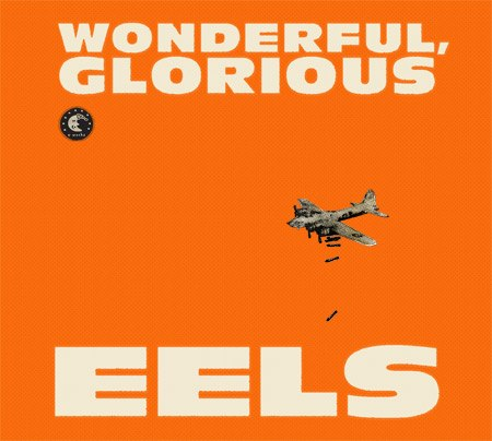 Wonderful, Glorious - The Eels