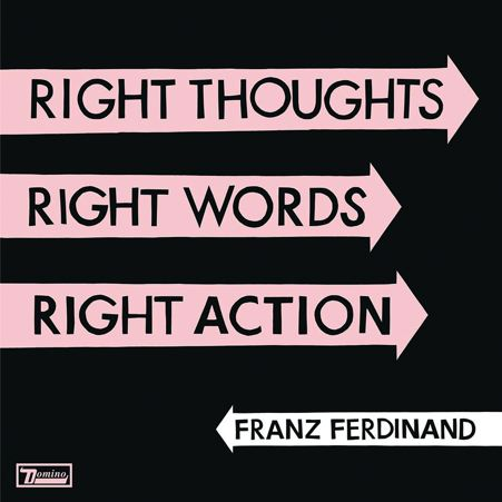 Franz Ferdinand - Right Thoughts, Right Words, Right Actions