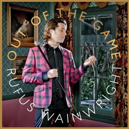 Rufus Wainwright - Ouf Of The Game