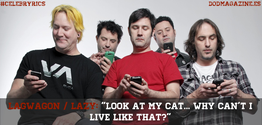 "Lagwagon: ""Look at my cat... Why can't I live like that?"" #celebryrics"