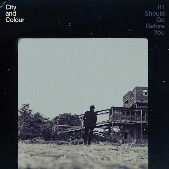 City and Colour - f I Should Go Before You