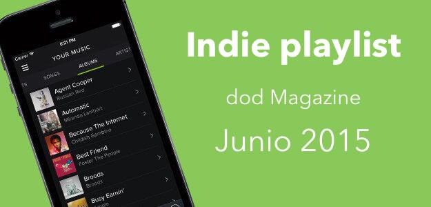 Indie playlist de Spotify Dod Magazine – Junio 2015