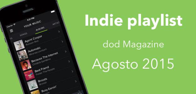 Indie playlist de Spotify Dod Magazine - Agosto 2015