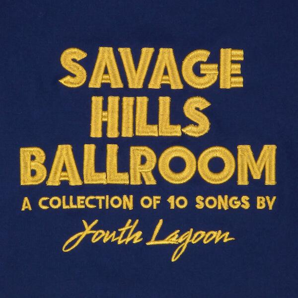 Savage Hills Ballroom - Youth Lagoon