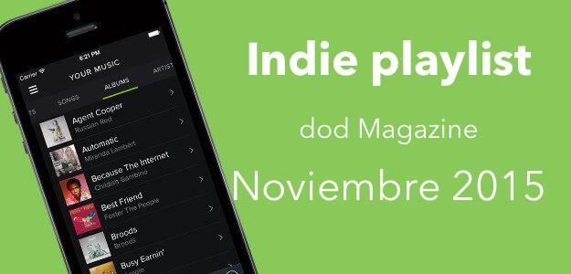 Indie playlist de Spotify Dod Magazine – Noviembre 2015