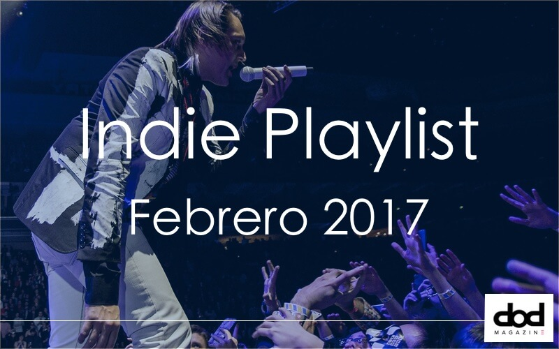 Indie Playlist - Febrero 2017