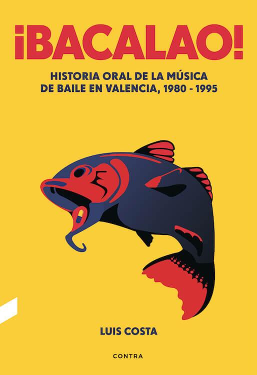 ¡Bacalao! Historia oral de la música de baile de Valencia, 1980-1995 (Luis Costa)