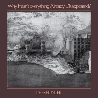 Crítica: Deerhunter – Why Hasn't Everything Already Disappeared?