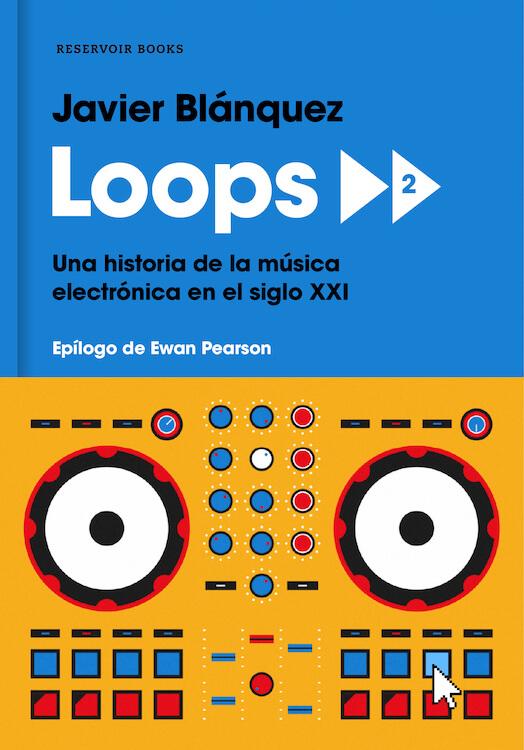 Loops 2. Una historia de la música electrónica en el siglo XXI