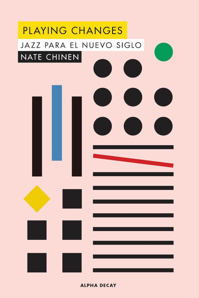 'Playing Changes - Jazz para el nuevo siglo' de de Nate Chinen (Alpha Decay)
